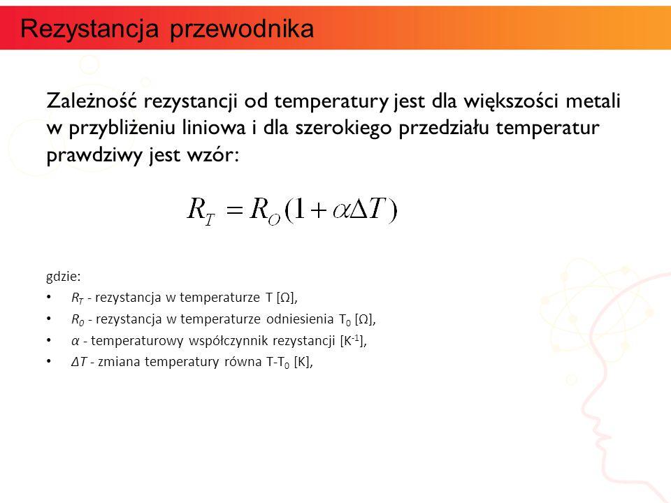 Zależność rezystancji od temperatury jest dla większości metali w przybliżeniu liniowa i dla szerokiego przedziału temperatur prawdziwy jest wzór: gdz