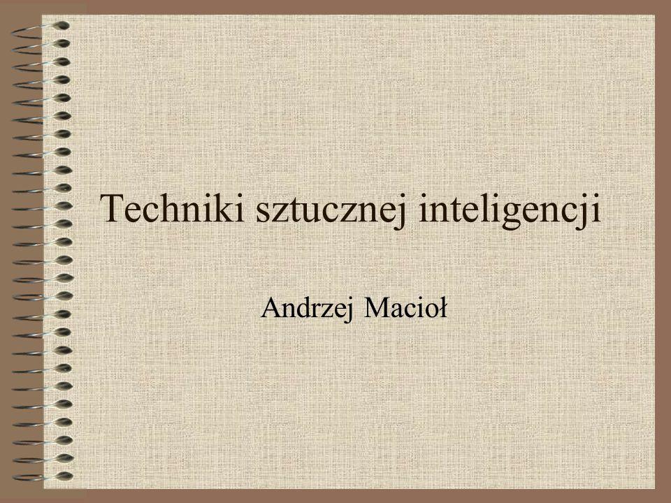 Techniki sztucznej inteligencji Andrzej Macioł