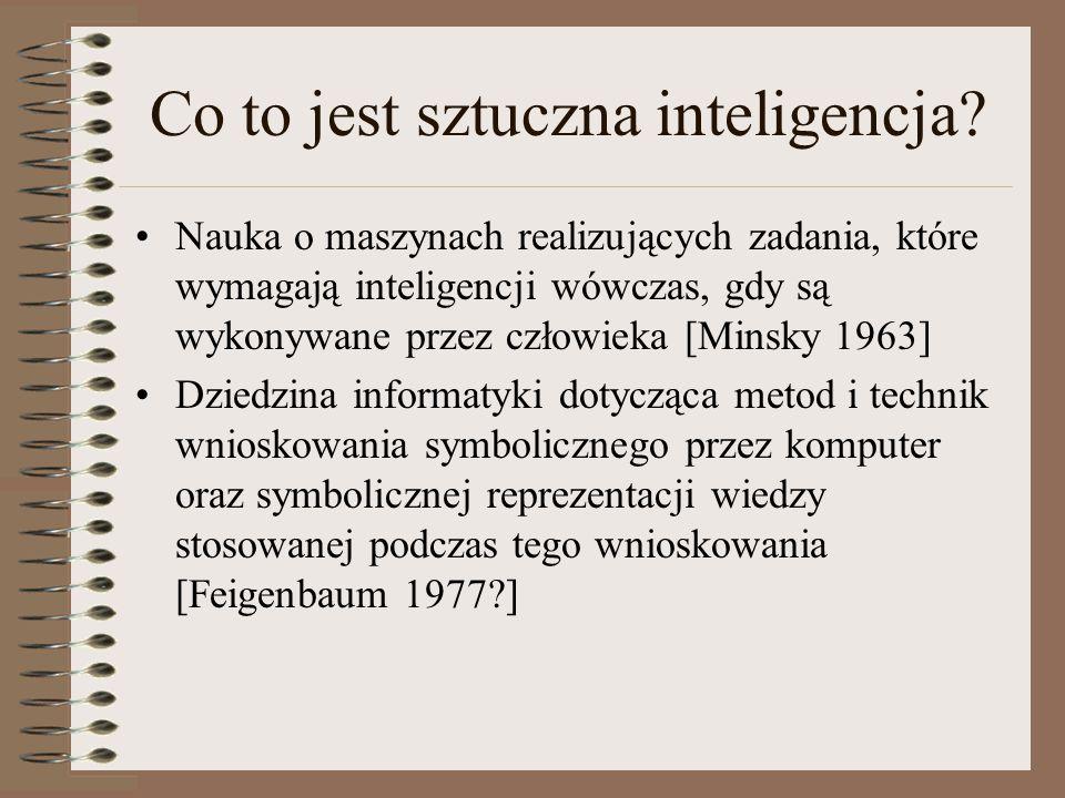 Co to jest sztuczna inteligencja? Nauka o maszynach realizujących zadania, które wymagają inteligencji wówczas, gdy są wykonywane przez człowieka [Min