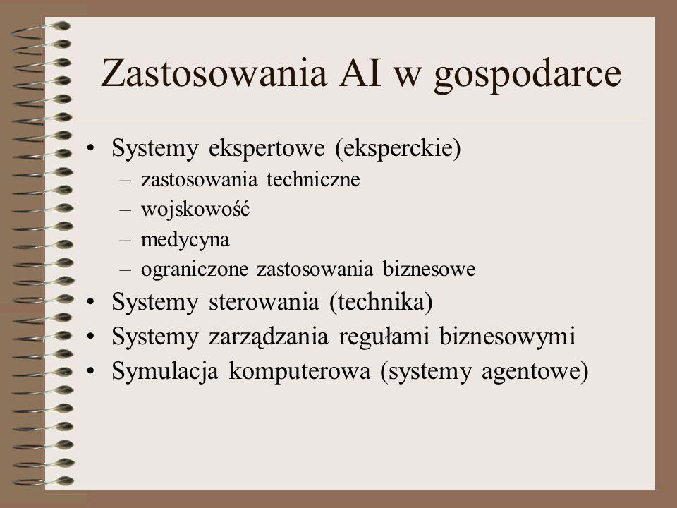 Zastosowania AI w gospodarce Systemy ekspertowe (eksperckie) –zastosowania techniczne –wojskowość –medycyna –ograniczone zastosowania biznesowe System