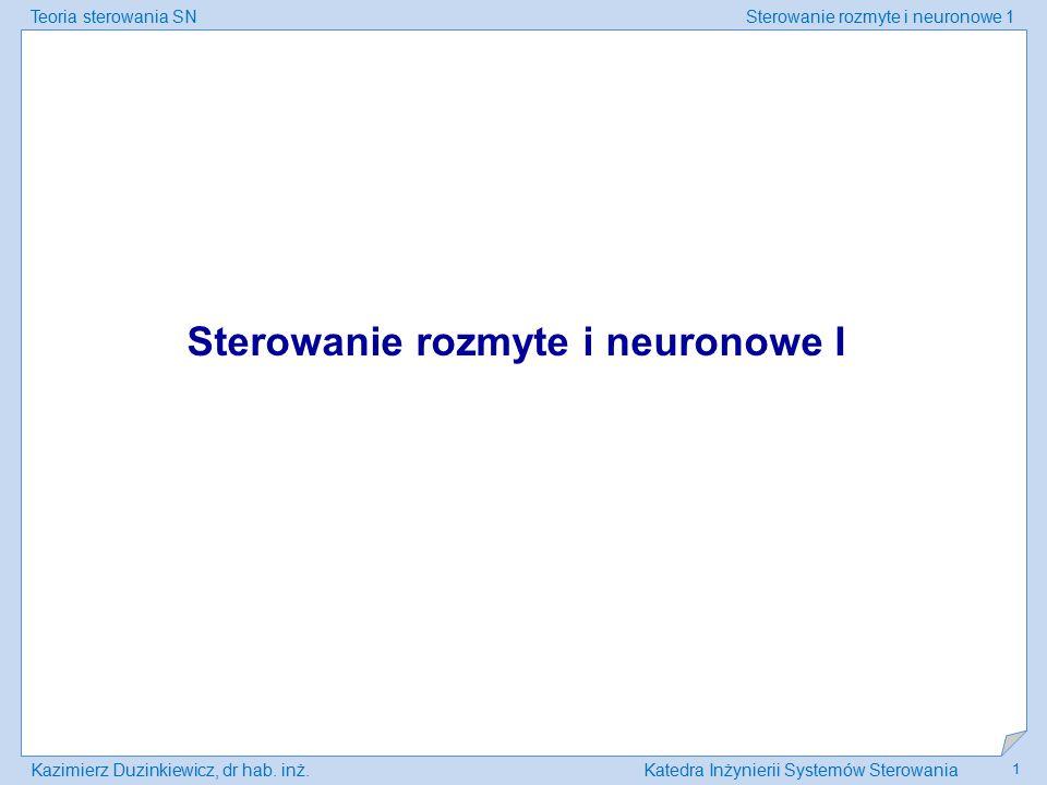 Teoria sterowania SNSterowanie rozmyte i neuronowe 1 Kazimierz Duzinkiewicz, dr hab. inż.Katedra Inżynierii Systemów Sterowania 1 Sterowanie rozmyte i