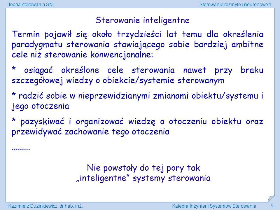 Teoria sterowania SNSterowanie rozmyte i neuronowe 1 Kazimierz Duzinkiewicz, dr hab. inż.Katedra Inżynierii Systemów Sterowania 3 Sterowanie inteligen