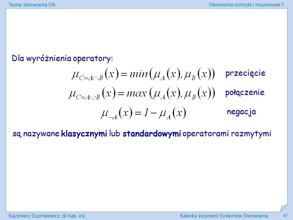 Teoria sterowania SNSterowanie rozmyte i neuronowe 1 Kazimierz Duzinkiewicz, dr hab. inż.Katedra Inżynierii Systemów Sterowania 47 Dla wyróżnienia ope