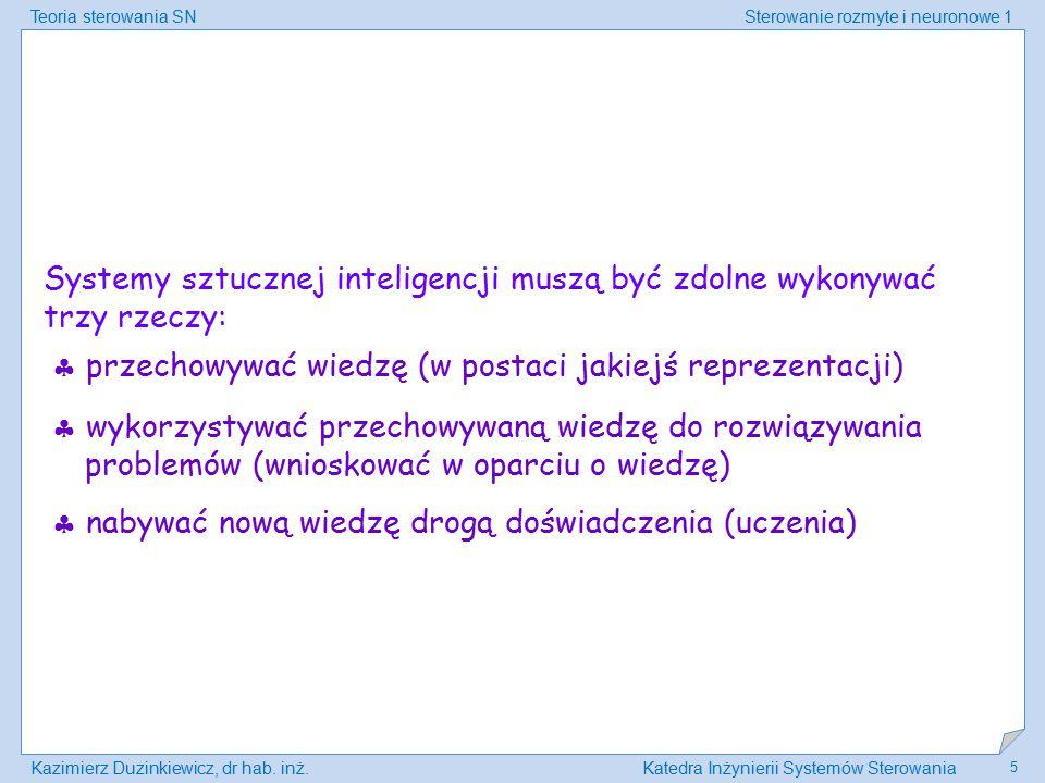 Teoria sterowania SNSterowanie rozmyte i neuronowe 1 Kazimierz Duzinkiewicz, dr hab. inż.Katedra Inżynierii Systemów Sterowania 5 Systemy sztucznej in