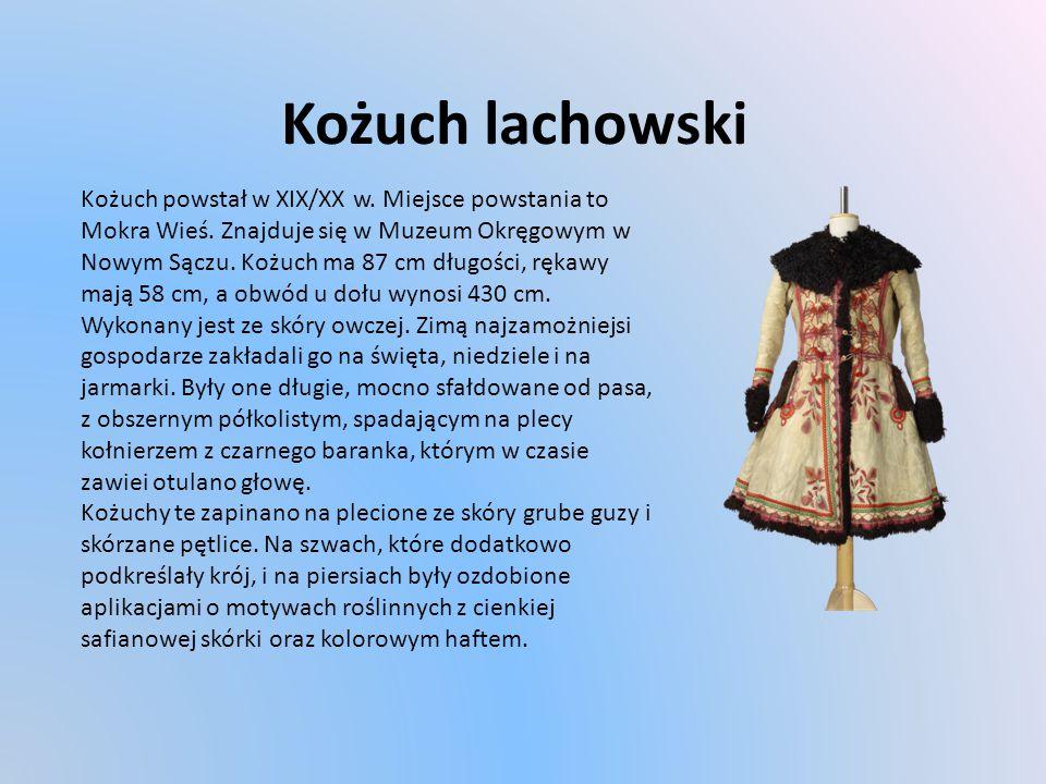 Kożuch lachowski Kożuch powstał w XIX/XX w.Miejsce powstania to Mokra Wieś.