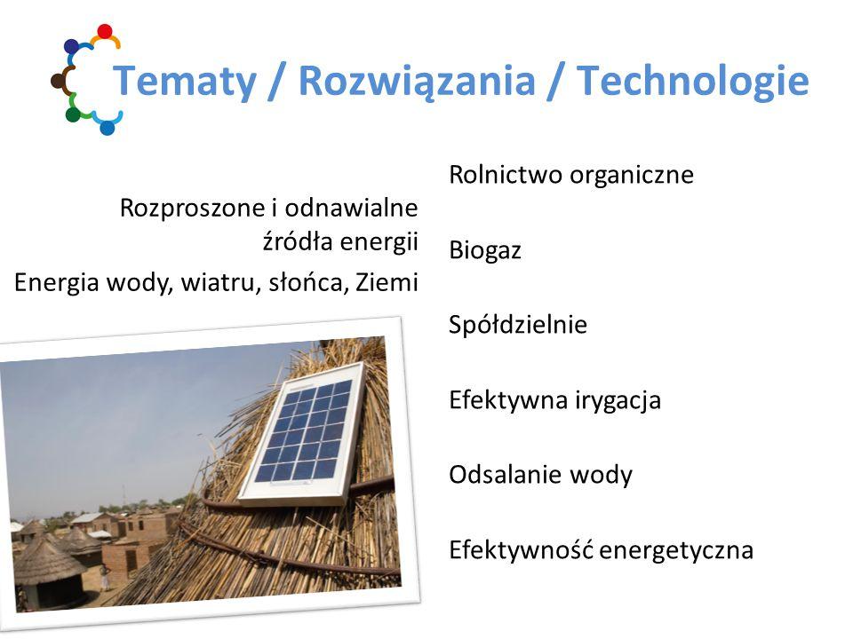 Rolnictwo organiczne Biogaz Spółdzielnie Efektywna irygacja Odsalanie wody Efektywność energetyczna Tematy / Rozwiązania / Technologie Rozproszone i odnawialne źródła energii Energia wody, wiatru, słońca, Ziemi