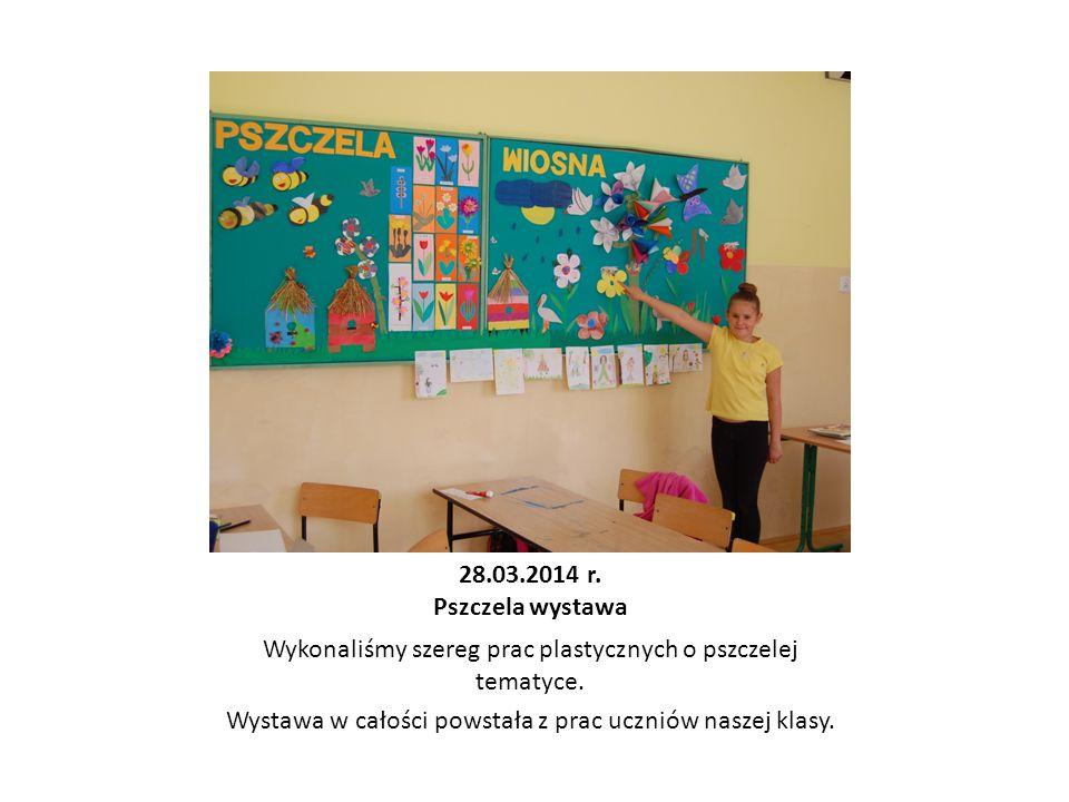 28.03.2014 r. Pszczela wystawa Wykonaliśmy szereg prac plastycznych o pszczelej tematyce. Wystawa w całości powstała z prac uczniów naszej klasy.