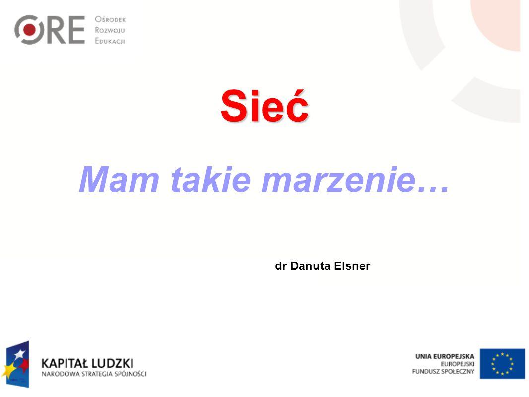 Sieć Sieć Mam takie marzenie… dr Danuta Elsner