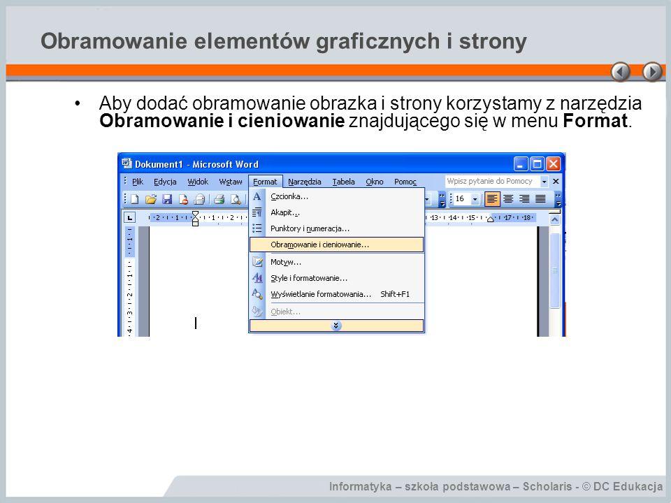 Informatyka – szkoła podstawowa – Scholaris - © DC Edukacja Obramowanie elementów graficznych i strony Aby dodać obramowanie obrazka i strony korzysta