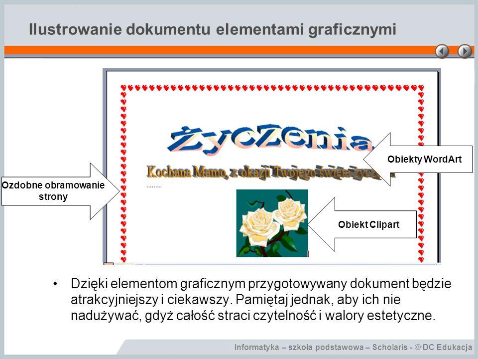 Informatyka – szkoła podstawowa – Scholaris - © DC Edukacja Wstawianie i dostosowywanie obiektu Clipart Wprowadzony tekst możemy urozmaicić poprzez wstawienie obiektu Clipart.