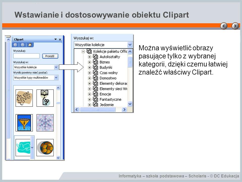 Informatyka – szkoła podstawowa – Scholaris - © DC Edukacja Wstawianie i dostosowywanie obiektu Clipart Obiekt Clipart można dostosować za pomocą paska narzędziowego Obraz oraz poprzez polecenia dostępne w menu Format.