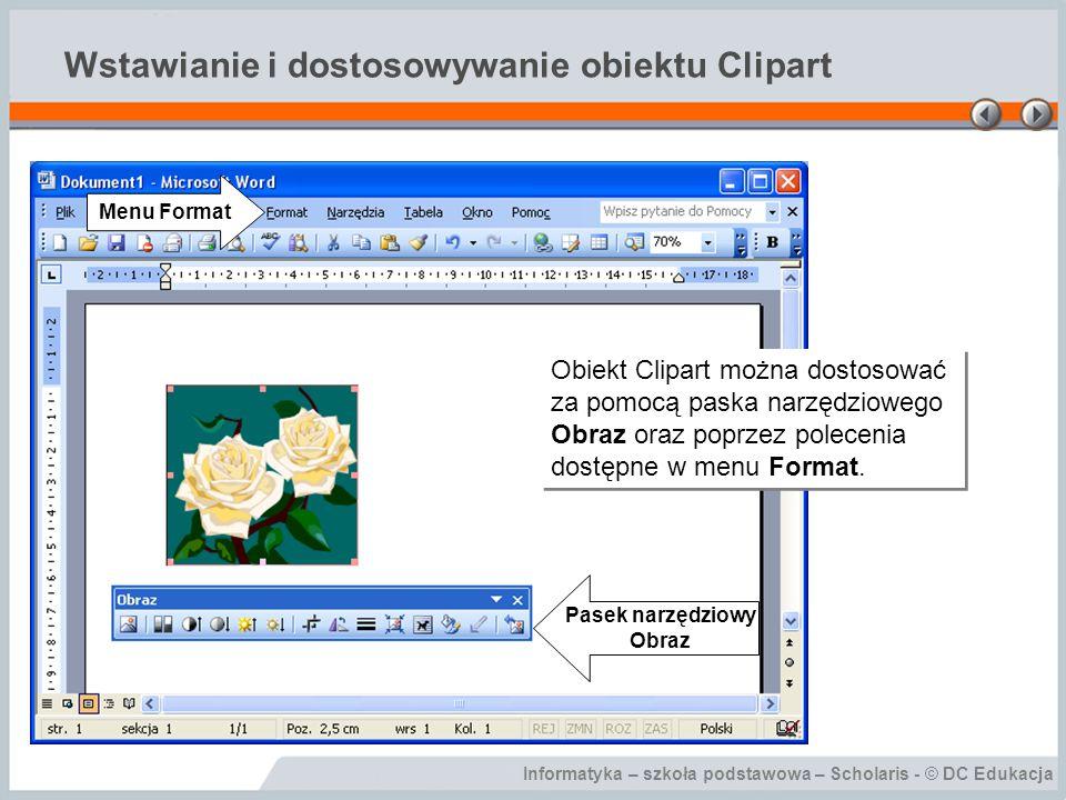 Informatyka – szkoła podstawowa – Scholaris - © DC Edukacja Wstawianie i dostosowywanie obiektu Clipart Obiekt Clipart można dostosować za pomocą pask