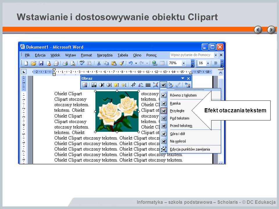 Informatyka – szkoła podstawowa – Scholaris - © DC Edukacja Wstawianie i dostosowywanie obiektu Clipart Rozmiar obiektu można dowolnie modyfikować Obiekty można również przycinać Obiekty można również obracać i zniekształcać
