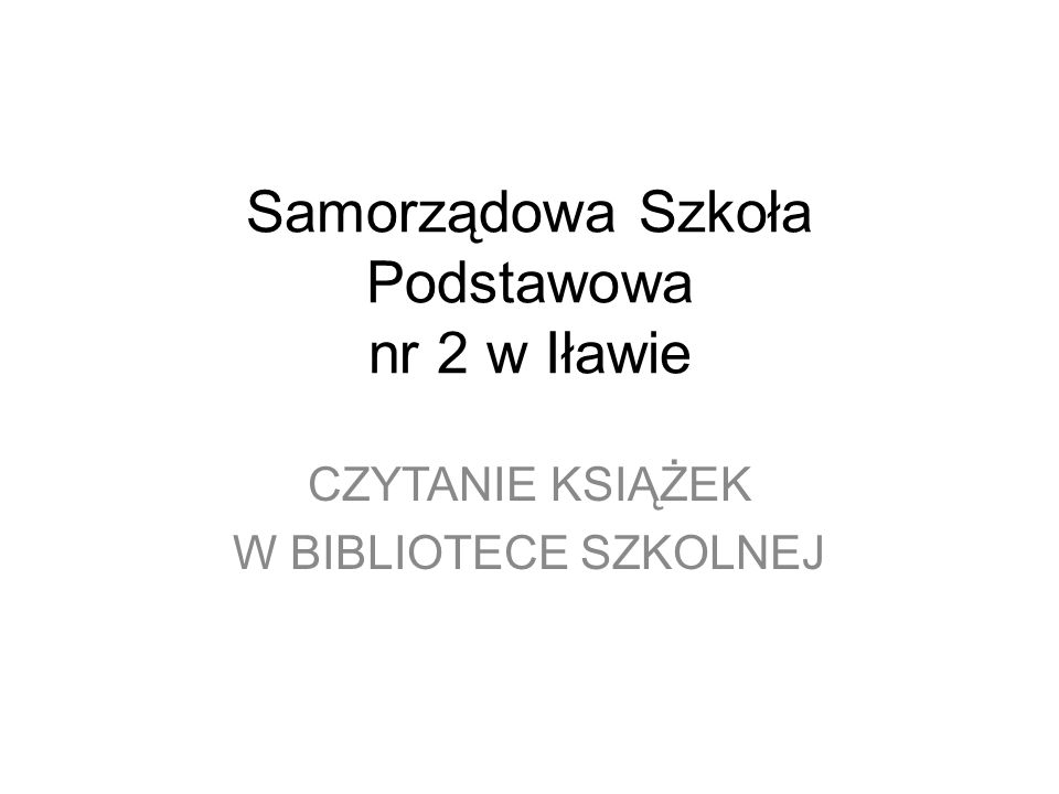 Samorządowa Szkoła Podstawowa nr 2 w Iławie CZYTANIE KSIĄŻEK W BIBLIOTECE SZKOLNEJ
