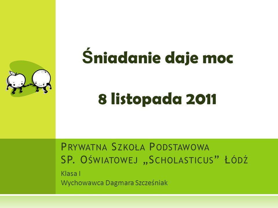 Klasa I Wychowawca Dagmara Szcześniak P RYWATNA S ZKOŁA P ODSTAWOWA SP.