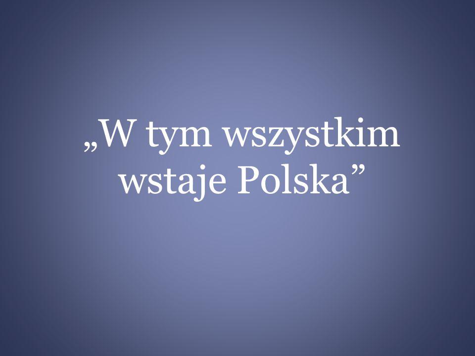 """""""W tym wszystkim wstaje Polska"""