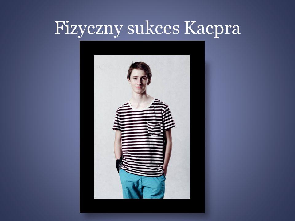 Fizyczny sukces Kacpra