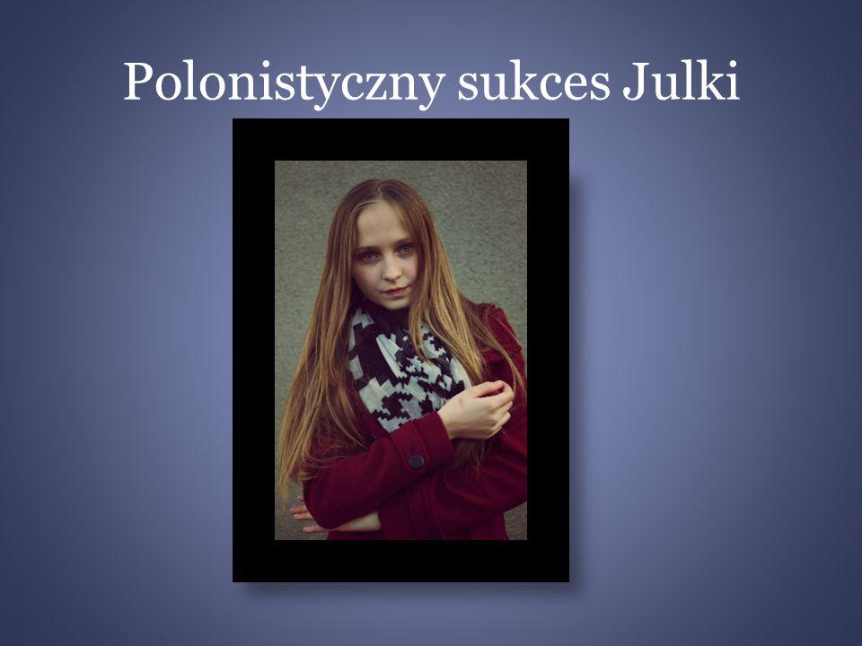 Polonistyczny sukces Julki