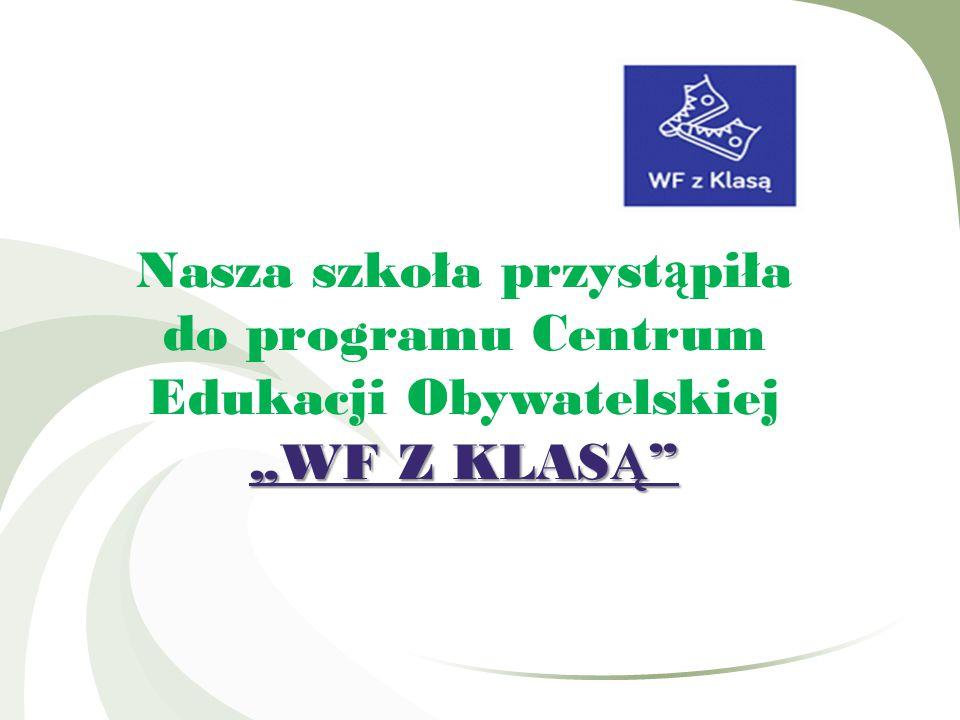 """""""WF Z KLAS Ą Nasza szkoła przyst ą piła do programu Centrum Edukacji Obywatelskiej """"WF Z KLAS Ą"""