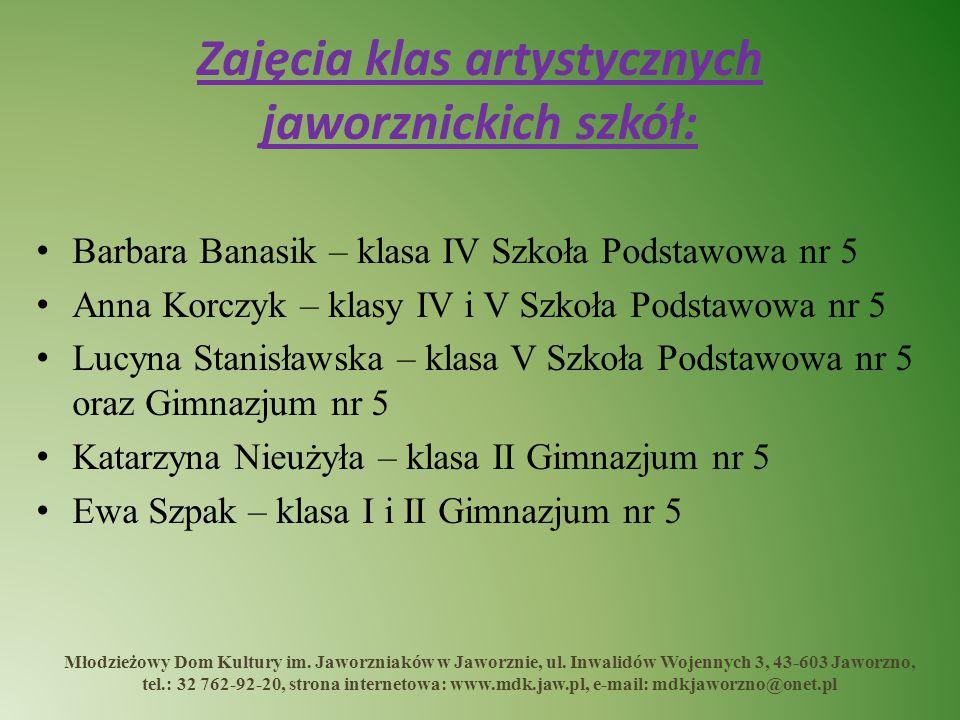 Zajęcia klas artystycznych jaworznickich szkół: Barbara Banasik – klasa IV Szkoła Podstawowa nr 5 Anna Korczyk – klasy IV i V Szkoła Podstawowa nr 5 L