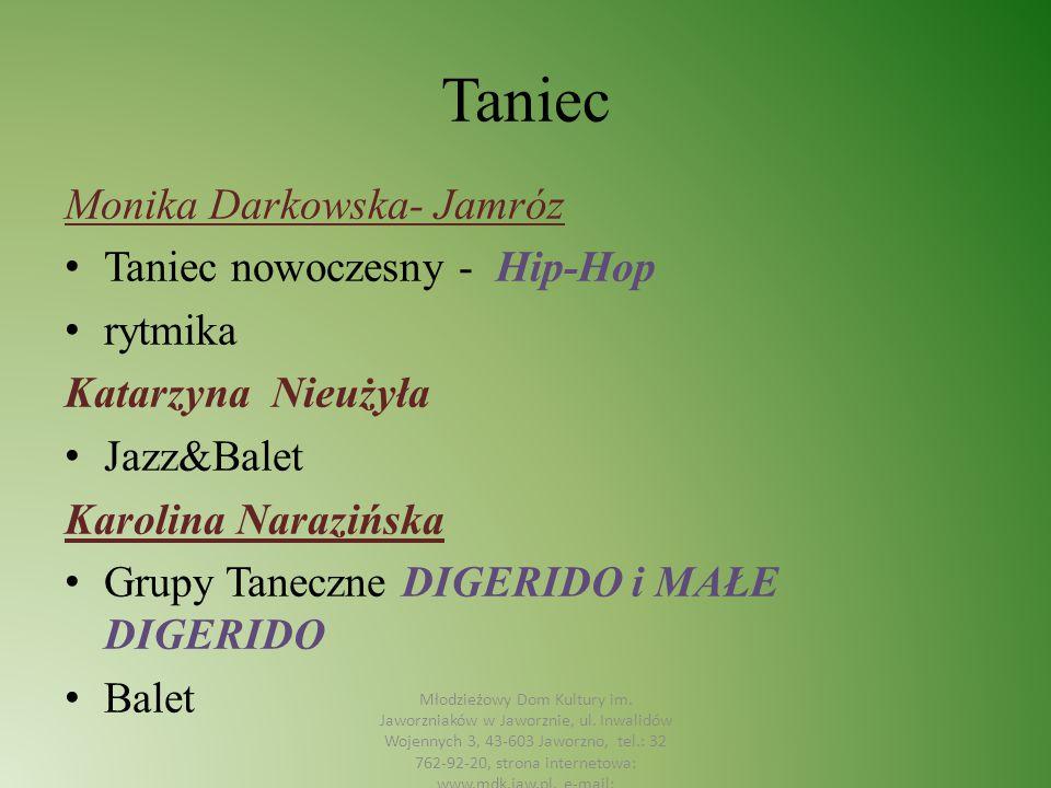 Taniec Monika Darkowska- Jamróz Taniec nowoczesny - Hip-Hop rytmika Katarzyna Nieużyła Jazz&Balet Karolina Narazińska Grupy Taneczne DIGERIDO i MAŁE D