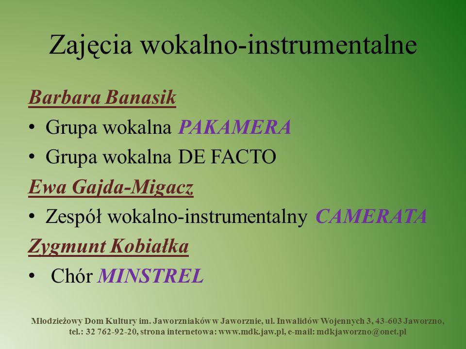 Zajęcia wokalno-instrumentalne Barbara Banasik Grupa wokalna PAKAMERA Grupa wokalna DE FACTO Ewa Gajda-Migacz Zespół wokalno-instrumentalny CAMERATA Z