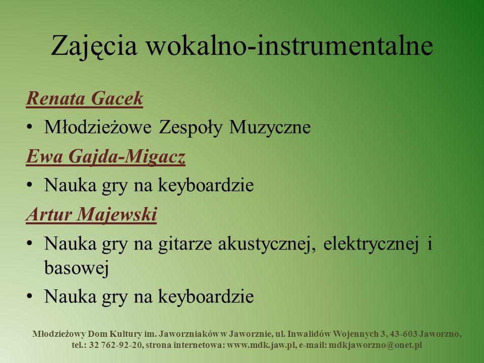 Zajęcia wokalno-instrumentalne Renata Gacek Młodzieżowe Zespoły Muzyczne Ewa Gajda-Migacz Nauka gry na keyboardzie Artur Majewski Nauka gry na gitarze
