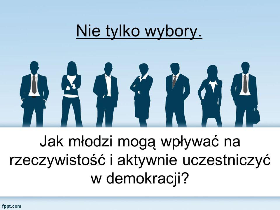 Jak młodzi mogą wpływać na rzeczywistość i aktywnie uczestniczyć w demokracji Nie tylko wybory.