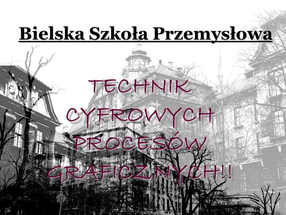 Bielska Szkoła Przemysłowa TECHNIK CYFROWYCH PROCESÓW GRAFICZNYCH!!