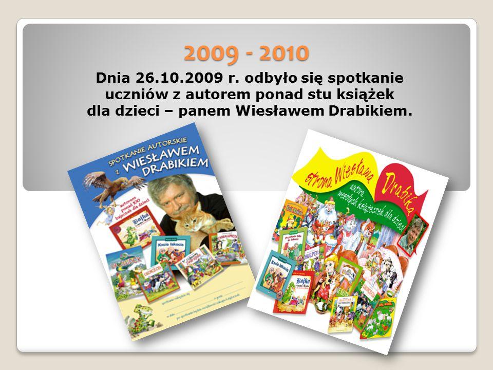 2009 - 2010 Dnia 26.10.2009 r. odbyło się spotkanie uczniów z autorem ponad stu książek dla dzieci – panem Wiesławem Drabikiem.