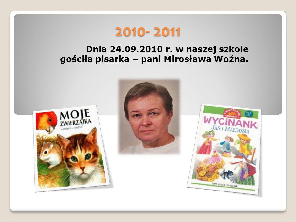 2010- 2011 Dnia 24.09.2010 r. w naszej szkole gościła pisarka – pani Mirosława Woźna.