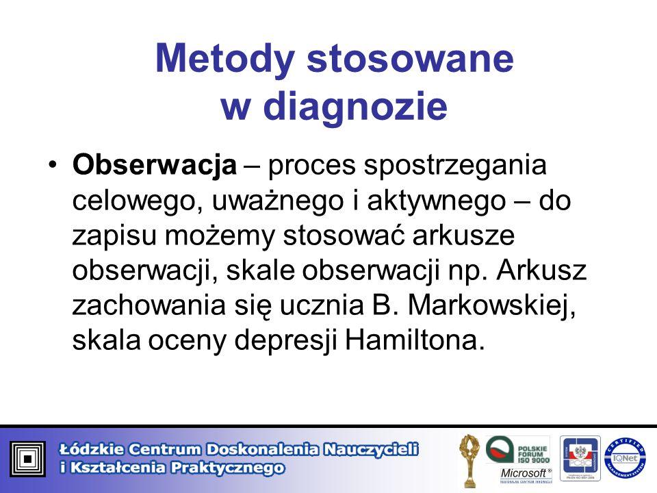 Metody stosowane w diagnozie Obserwacja – proces spostrzegania celowego, uważnego i aktywnego – do zapisu możemy stosować arkusze obserwacji, skale ob