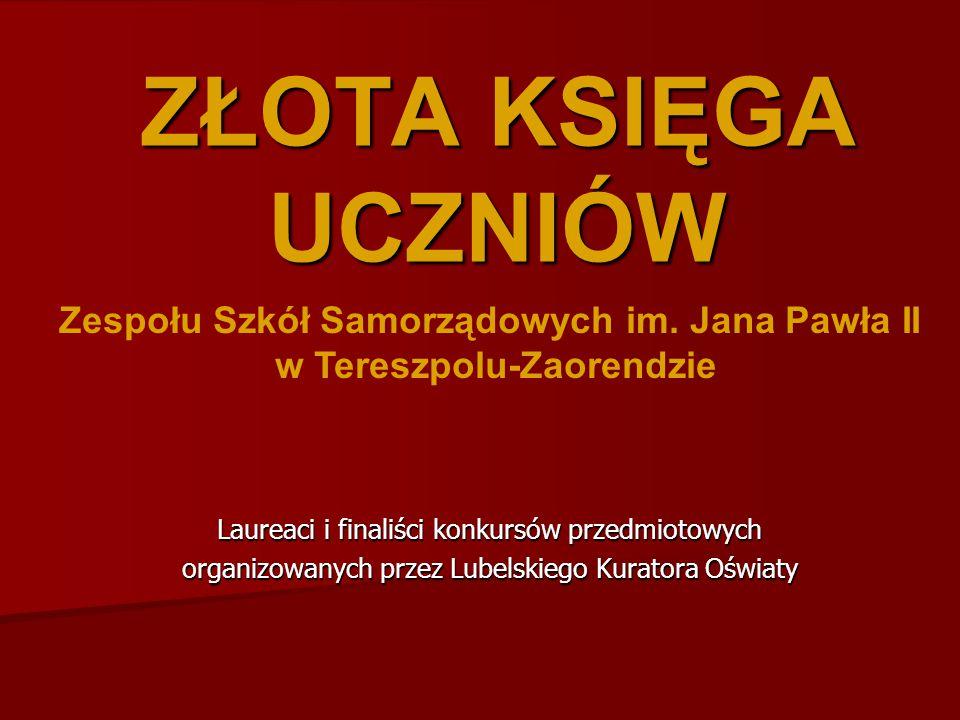 ZŁOTA KSIĘGA UCZNIÓW Laureaci i finaliści konkursów przedmiotowych organizowanych przez Lubelskiego Kuratora Oświaty Zespołu Szkół Samorządowych im.