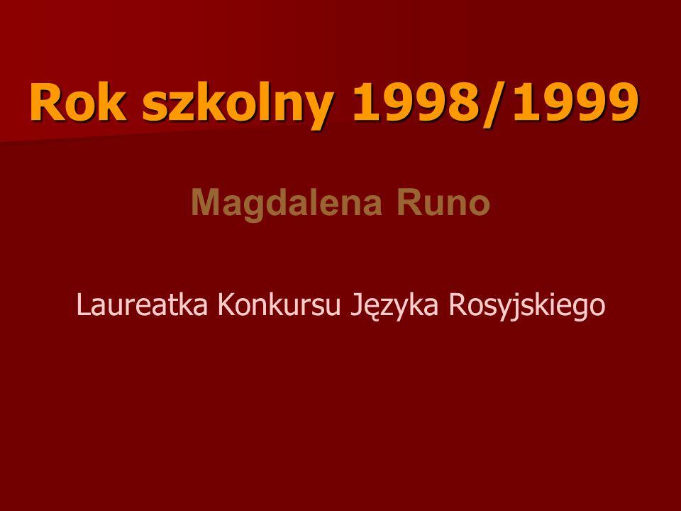 Rok szkolny 1999/2000 Rok szkolny 1999/2000 Magdalena Runo Laureatka Konkursu Języka Rosyjskiego