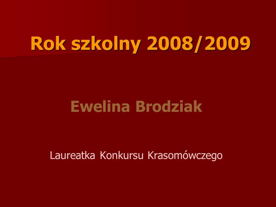 Rok szkolny 2008/2009 Ewelina Brodziak Laureatka Konkursu Krasomówczego