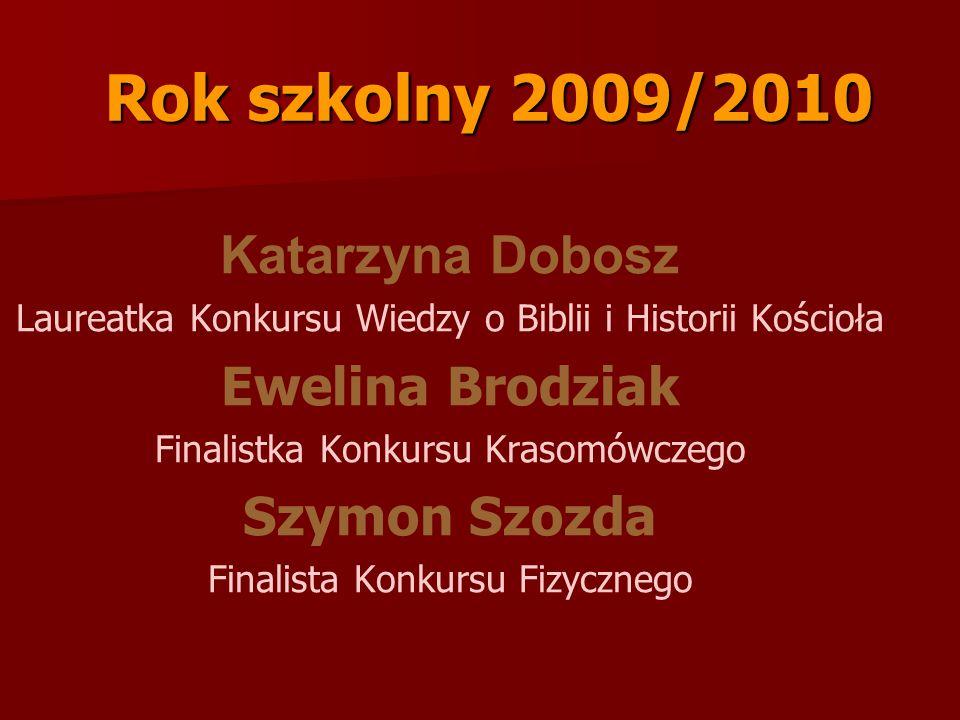 Rok szkolny 2011/2012 Dominika Harkot Laureatka Konkursu Wiedzy o Biblii i Historii Kościoła Bartłomiej Szozda Laureat Konkursu Fizycznego