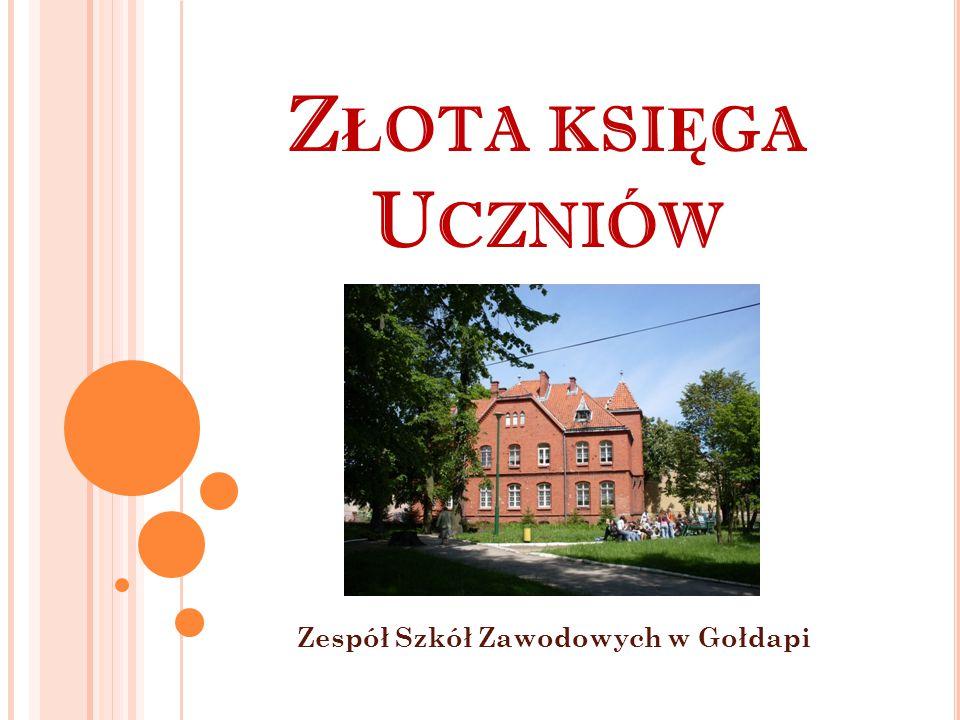 Z Ł OTA KSI Ę GA U CZNIÓW Zespół Szkół Zawodowych w Gołdapi