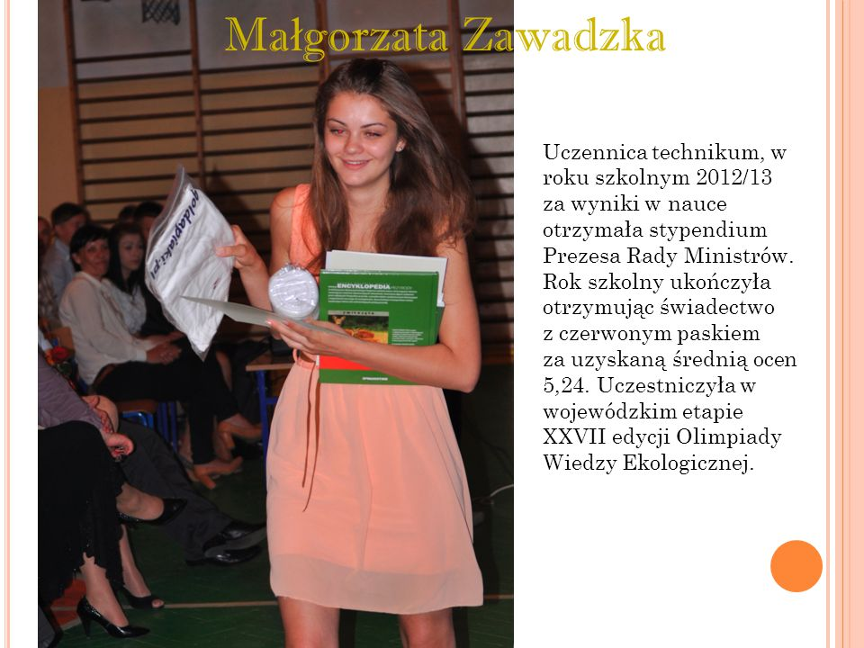 Ma ł gorzata Zawadzka Uczennica technikum, w roku szkolnym 2012/13 za wyniki w nauce otrzymała stypendium Prezesa Rady Ministrów. Rok szkolny ukończył