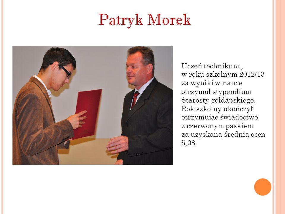 Patryk Morek Uczeń technikum, w roku szkolnym 2012/13 za wyniki w nauce otrzymał stypendium Starosty gołdapskiego. Rok szkolny ukończył otrzymując świ