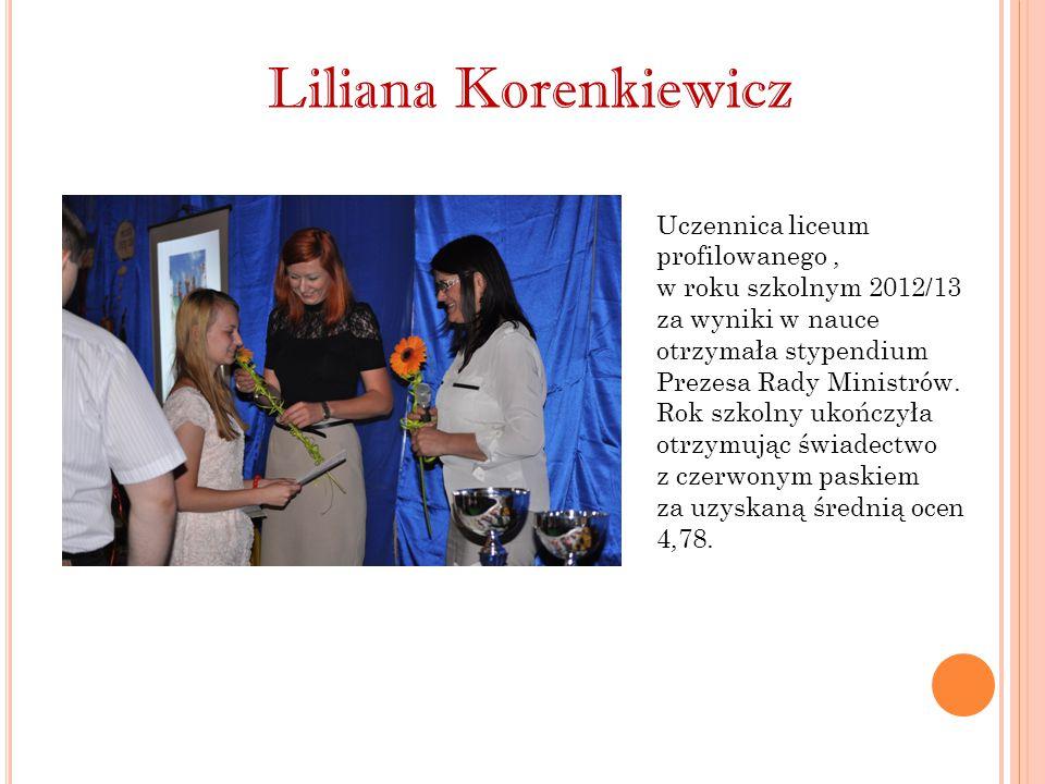 Liliana Korenkiewicz Uczennica liceum profilowanego, w roku szkolnym 2012/13 za wyniki w nauce otrzymała stypendium Prezesa Rady Ministrów. Rok szkoln