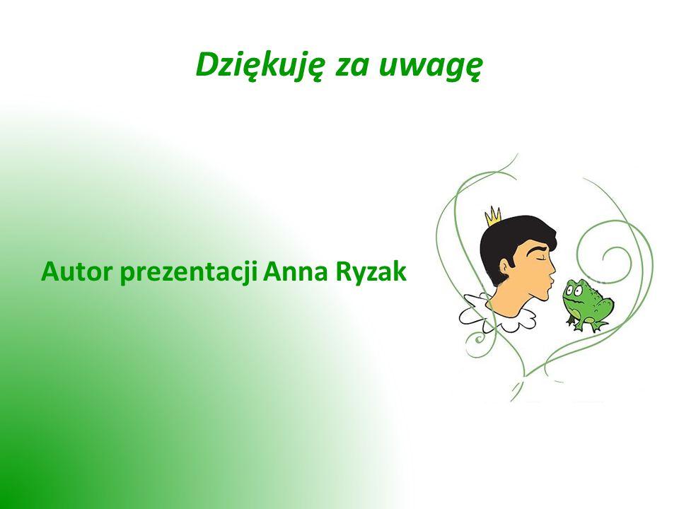 Dziękuję za uwagę Autor prezentacji Anna Ryzak
