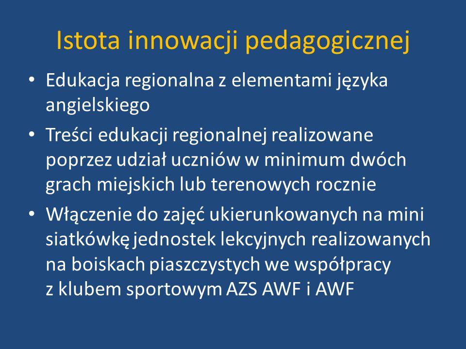Istota innowacji pedagogicznej Edukacja regionalna z elementami języka angielskiego Treści edukacji regionalnej realizowane poprzez udział uczniów w m