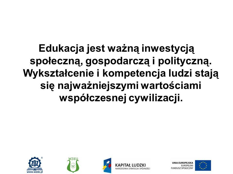 Edukacja jest ważną inwestycją społeczną, gospodarczą i polityczną.