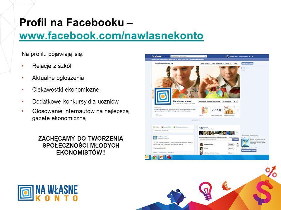 Profil na Facebooku – www.facebook.com/nawlasnekonto www.facebook.com/nawlasnekonto Na profilu pojawiają się: Relacje z szkół Aktualne ogłoszenia Ciekawostki ekonomiczne Dodatkowe konkursy dla uczniów Głosowanie internautów na najlepszą gazetę ekonomiczną ZACHĘCAMY DO TWORZENIA SPOŁECZNOŚCI MŁODYCH EKONOMISTÓW!!
