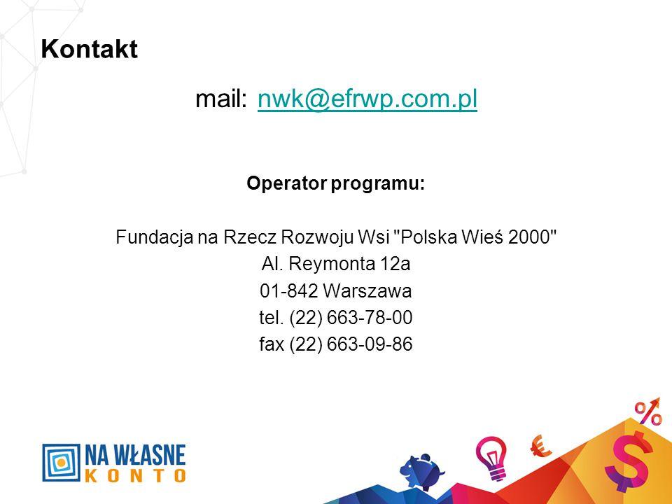 Kontakt mail: nwk@efrwp.com.plnwk@efrwp.com.pl Operator programu: Fundacja na Rzecz Rozwoju Wsi Polska Wieś 2000 Al.