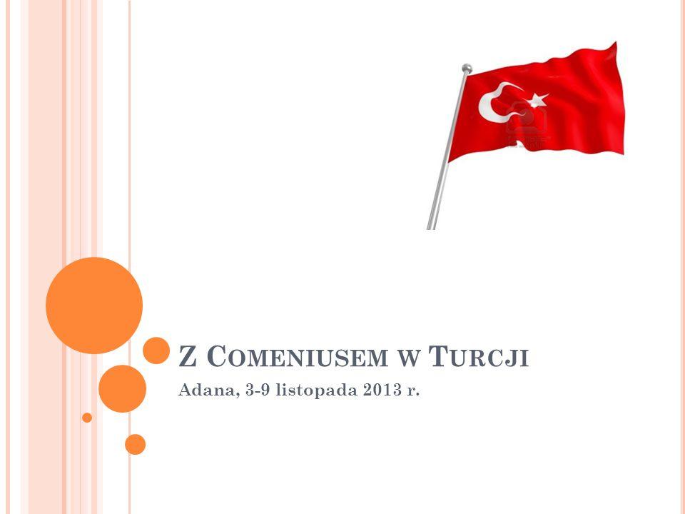 Z C OMENIUSEM W T URCJI Adana, 3-9 listopada 2013 r.