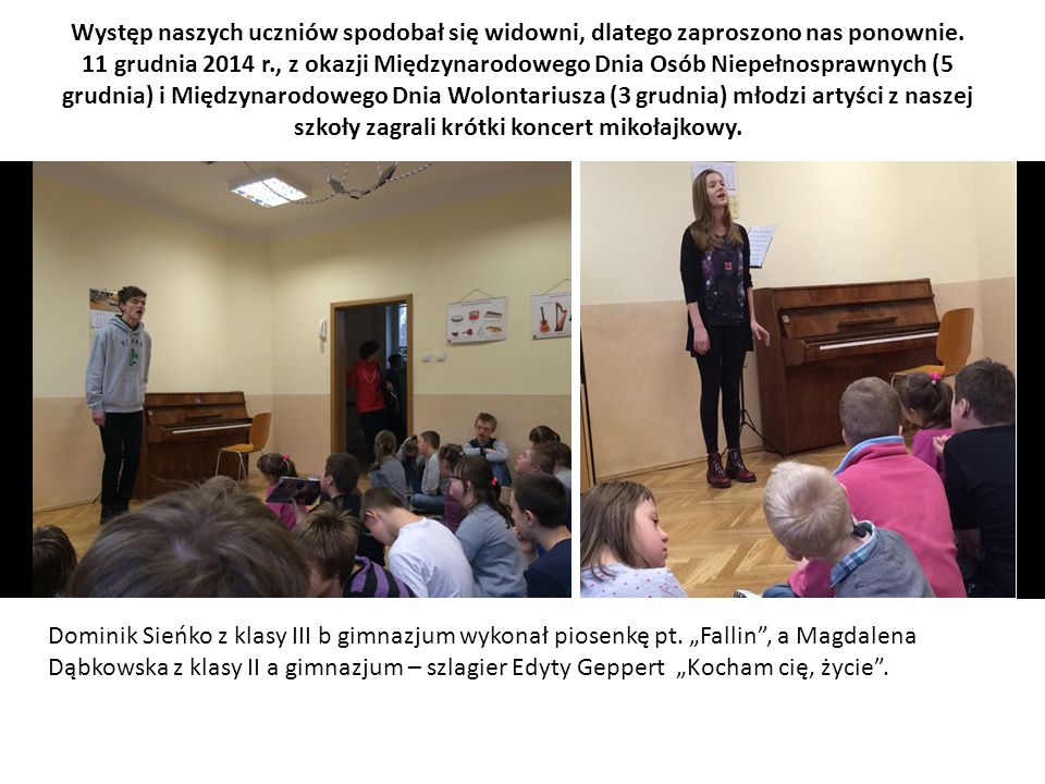 Występ naszych uczniów spodobał się widowni, dlatego zaproszono nas ponownie. 11 grudnia 2014 r., z okazji Międzynarodowego Dnia Osób Niepełnosprawnyc