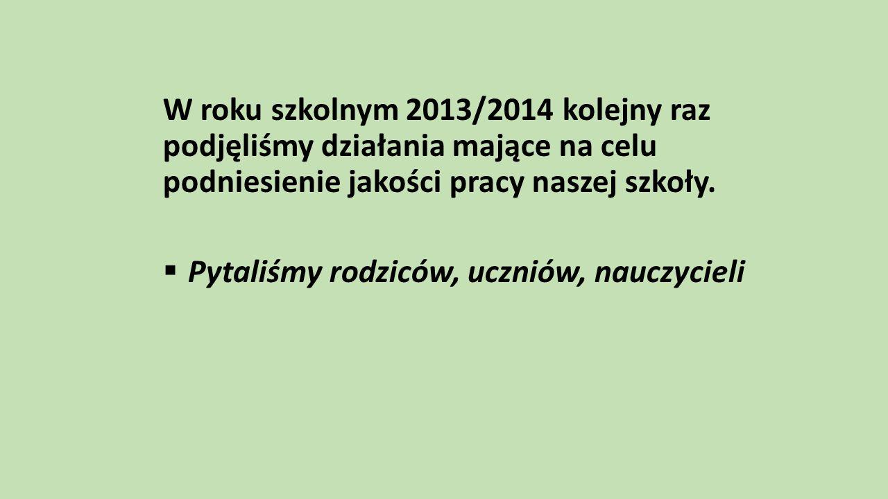 W roku szkolnym 2013/2014 kolejny raz podjęliśmy działania mające na celu podniesienie jakości pracy naszej szkoły.