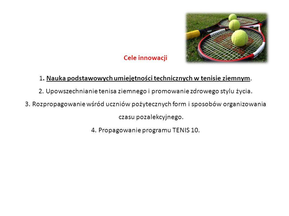 Cele innowacji 1.Nauka podstawowych umiejętności technicznych w tenisie ziemnym.