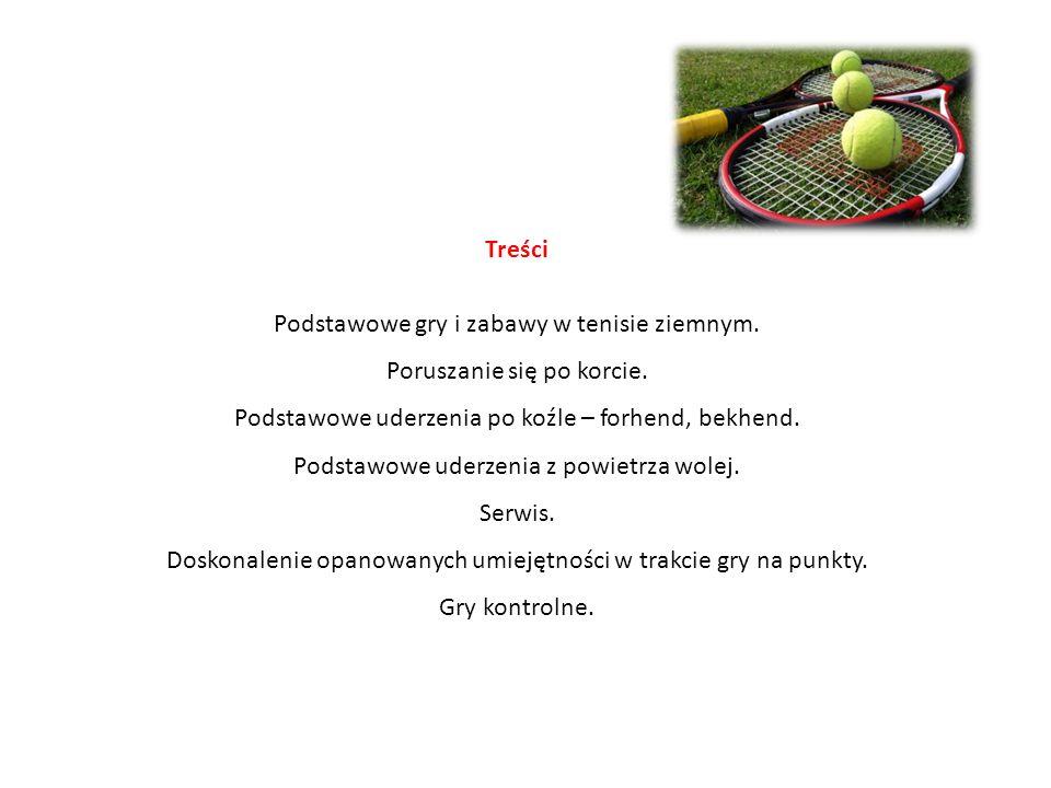 Treści Podstawowe gry i zabawy w tenisie ziemnym.Poruszanie się po korcie.